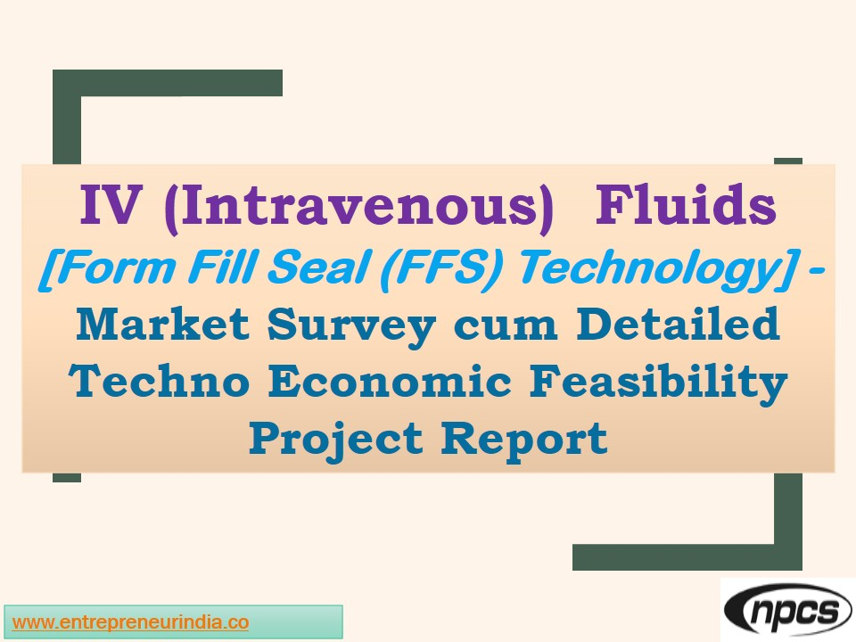 i v fluid manufacturing project report Manufacturing building for the production of the was found that the current building was not suitable for iv fluid production vps intravenous project.