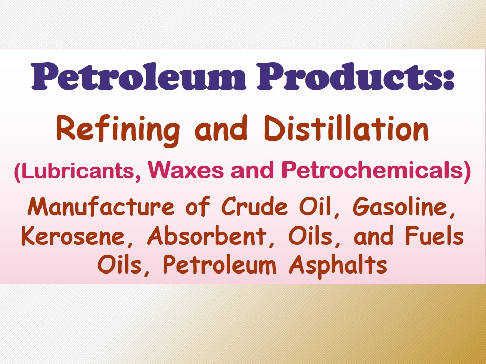 Petroleum Products: Refining and Distillation (Lubricants, Waxes and ...