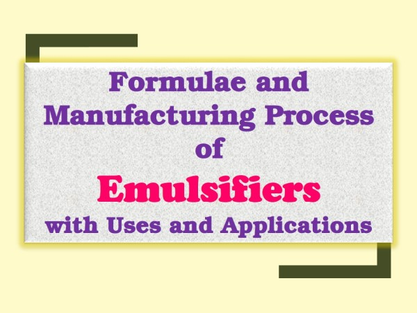 Emulsifiers with Uses, Formulae and Processes