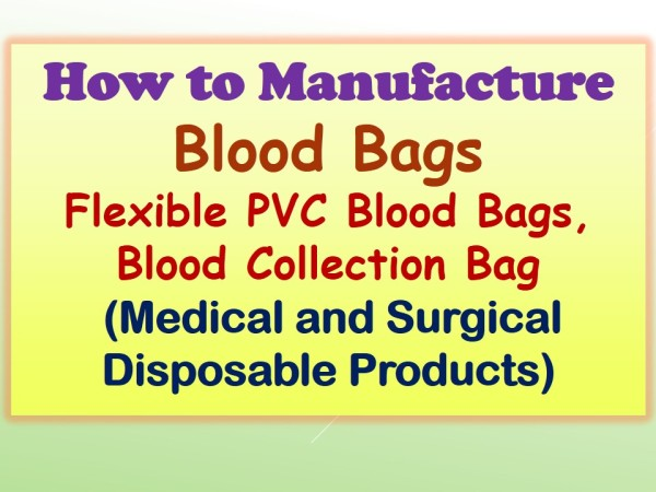 How to Manufacture Blood Bags, PVC Blood Bags, Blood Collection Bag (Medical and Surgical Disposable Products)