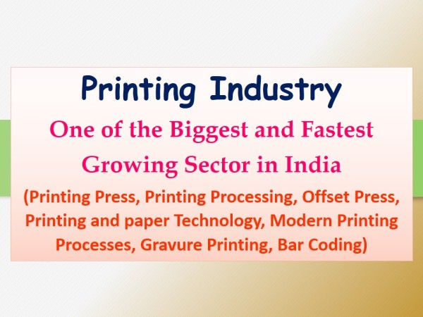 Printing Industry One of the Biggest and Fastest Growing Sector in India (Printing Press, Printing Processing, Offset Press, Printing and paper Technology, Modern Printing Processes,Gravure Printing).jpg