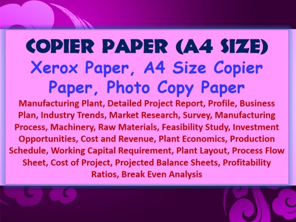 copier-paper-a4-size-xerox-paper-a4-size-copier-paper-photo-copy-paper-manufacturing-plant-detailed-project-report-profile-business-plan-industry-trends-market-research