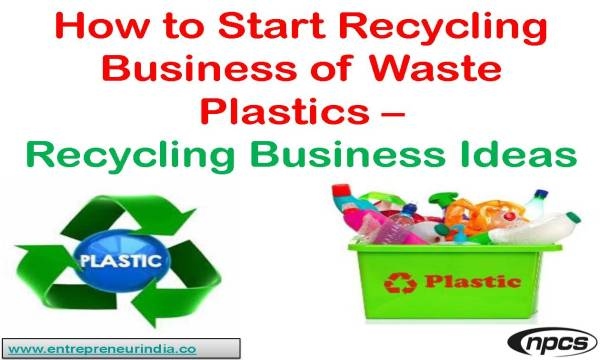 How to Start Recycling Business of Waste Plastics - Recycling Business Ideas.jpg