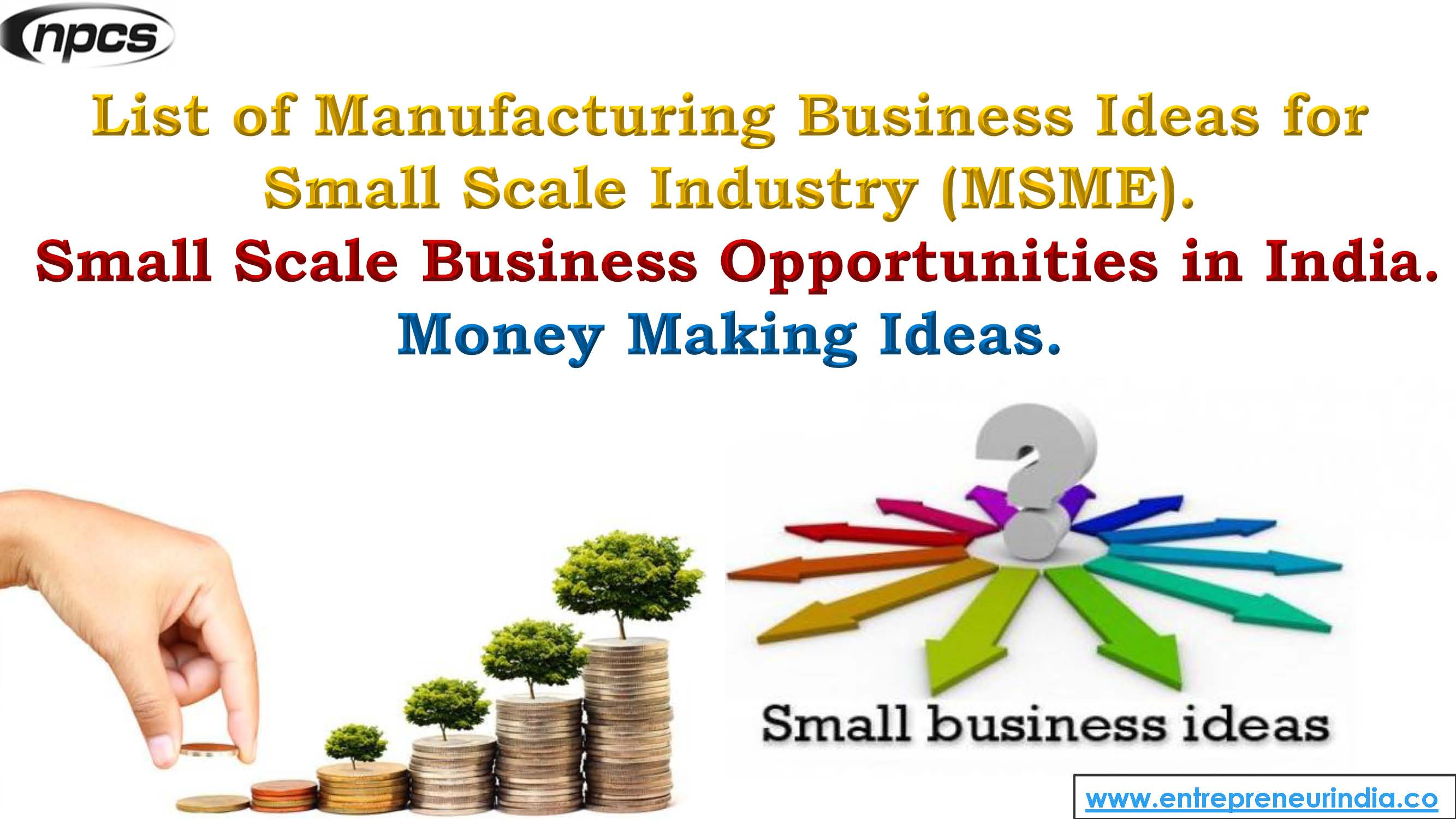 small scale industries Small scale industries (ssi) play a pivotal role in the employment generation and export promotion strategies, among others, of industrialization in many develop as well as developing countries including india.