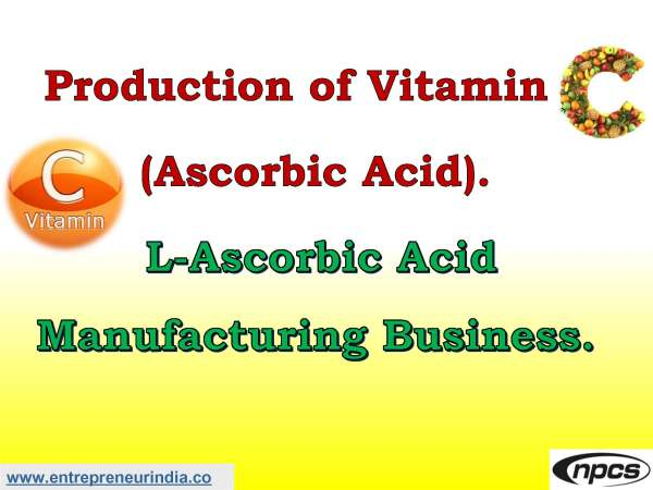 Production of Vitamin C (Ascorbic Acid). L-Ascorbic Acid Manufacturing Business..jpg
