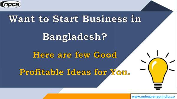 Want to Start Business in Bangladesh Here are few Good Profitable Ideas for You..jpg