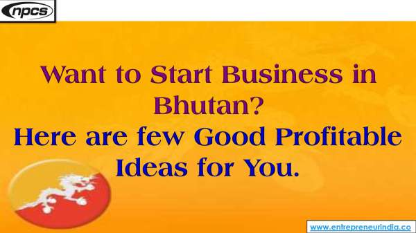 Want to Start Business in Bhutan Here are few Good Profitable Ideas for You..jpg