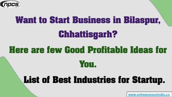 Want to Start Business in Bilaspur, Chhattisgarh. Here are few Good Profitable Ideas for You._Page_01.jpg