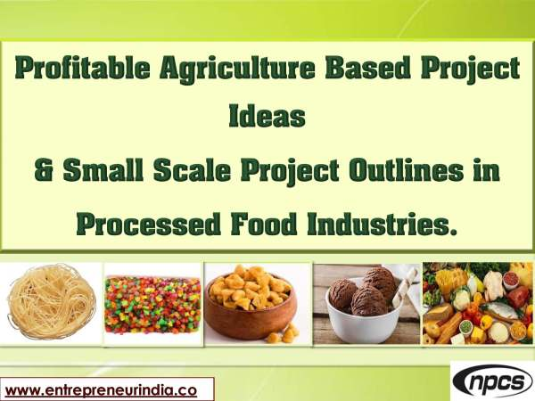 Profitable Agriculture Based Project Ideas & Small Scale Project Outlines in Processed Food Industries..jpg