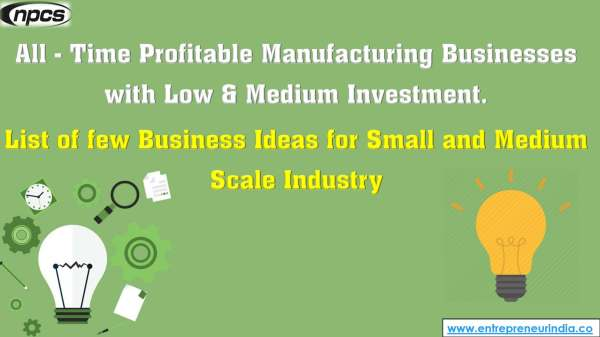 All - Time Profitable Manufacturing Businesses with Low & Medium Investment.jpg